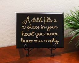 A child fills a place in your heart you never knew was empty.