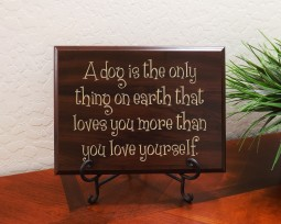 A dog is the only thing on earth that loves you more than you love yourself.