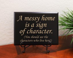 A messy home is a sign of character. (You should see the characters who live here!)