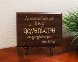 As soon as I saw you I knew an adventure was going to happen. - Winnie the Pooh
