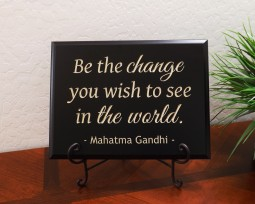 Be the change you wish to see in the world. - Mahatma Gandhi -
