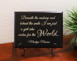 Beneath the makeup and behind the smile I am just a girl who wishes for the World. ~ Marilyn Monroe
