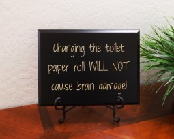 Changing the toilet paper roll WILL NOT cause brain damage!