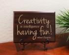 Creativity is intelligence having fun! Albert Einstein