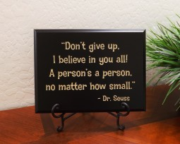 Don't give up, I believe in you all! A person's a person, no matter how small. - Dr. Seuss