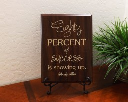 Eighty percent of success is showing up. Woody Allen
