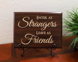 Enter as Strangers Leave as Friends