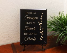 Enter as Strangers Leave as Friends Return as Family