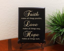 Faith makes all things possible, Love makes all things easy, Hope makes all things work.