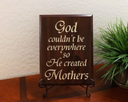 God couldn't be everywhere so He created Mothers