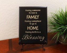 Having someone to love is FAMILY Having someplace to go is HOME Having both is a BLESSING