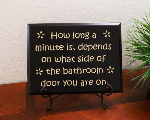 How long a minute is, depends on which side of the bathroom door you are on.
