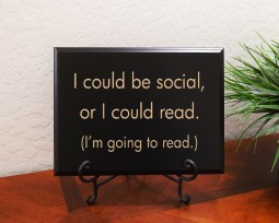 I could be social, or I could read. (I'm going to read.)
