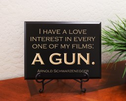 I have a love interest in every one of my films: a gun. Arnold Schwarzenegger