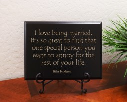 I love being married. It's so great to find that one special person you want to annoy for the rest of your life. Rita Rudner