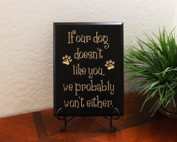 If our dog doesn't like you, we probably won't either.