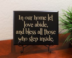 In our home let love abide, and bless all those who step inside.