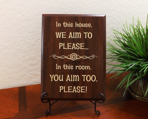 In this house, WE AIM TO PLEASE… In this room, YOU AIM TOO, PLEASE!