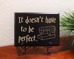 It doesn't have to be perfect.