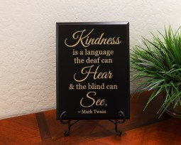 Kindness is a language the deaf can Hear and the blind can See. - Mark Twain
