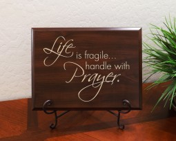 Life is fragile… handle with prayer.