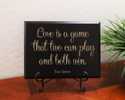 Love is a game that two can play and both win. Eva Gabor