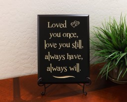 Loved you once, love you still, always have, always will.