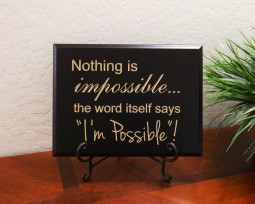 "Nothing is impossible… the word itself says ""I'm Possible""!"
