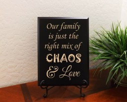 Our family is just the right mix of CHAOS and Love