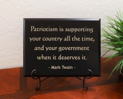 Patriotism is supporting your country all the time, and your government when it deserves it. - Mark Twain -