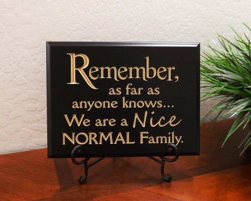 Remember, as far as anyone knows… We are a Nice NORMAL Family.