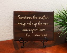 Sometimes the smallest things take up the most room in your Heart. - Winnie the Pooh
