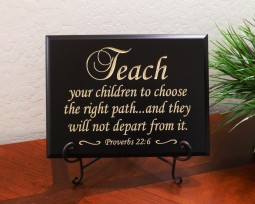 Teach your children to choose the right path… and they will not depart from it. Proverbs 22:6