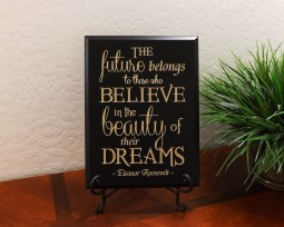 The future belongs to those who BELIEVE in the beauty of their DREAMS - Eleanor Roosevelt -