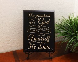 The greatest GIFT God COULD GIVE YOU is for you to see Yourself the way He does.
