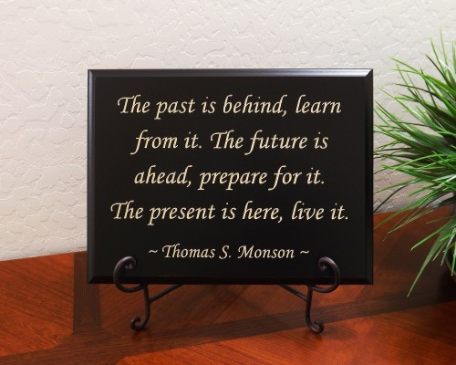 The past is behind, learn from it. The future is ahead, prepare for it. The present is here, live it. ~ Thomas S. Monson ~