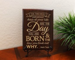 The two most important days of your life are the day you are born and the day you find out why. Mark Twain