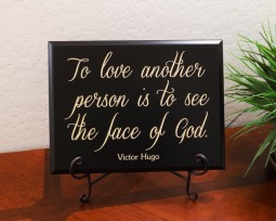 To love another person is to see the face of God. Victor Hugo