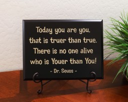 Today you are you, that is truer than true. There is no one alive who is youer than you! - Dr. Seuss -