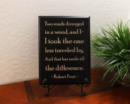 Two roads diverged in a wood, and I - I took the one less traveled by, and that has made all the difference. Robert Frost