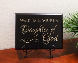 Walk tall, you're a daughter of God