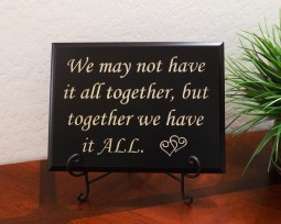 We may not have it all together, but together we have it ALL.